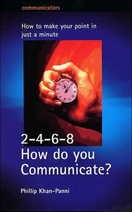2-4-6-8, how Do You Communicate?: How to Make Your Point in Just a Minute