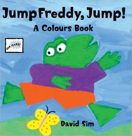 Jump Freddy, Jump!: A Colours Book