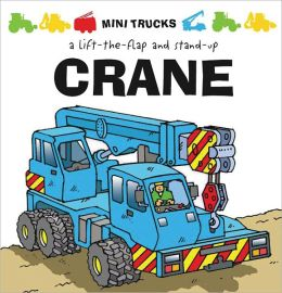 Mini Trucks: Crane: A Lift-the-Flap and Stand-Up Tango Books and Terry Burton