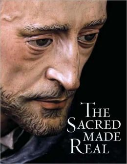 The Sacred Made Real: Spanish Painting and Sculpture 1600-1700