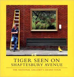 Tiger Seen on Shaftesbury Avenue: The National Gallery's Grand Tour