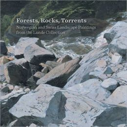 Forests, Rocks, Torrents: Norwegian and Swiss Landscape Paintings from the Lunde Collection