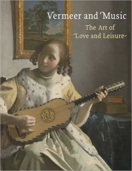 Vermeer and Music: The Art of Love and Leisure