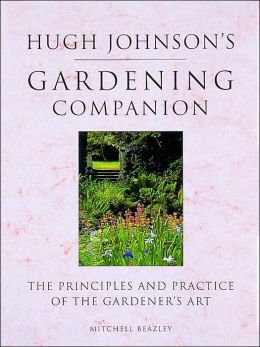 Hugh Johnson's Gardening Companion: The Principles and Practice of the Gardener's Art