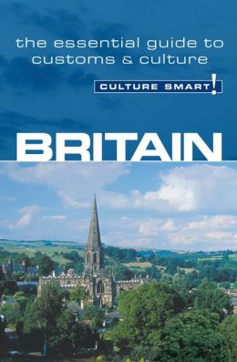 Culture Smart! Britain: A Quick Guide to Customs and Etiquette