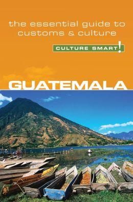 Guatemala - Culture Smart!: a quick guide to customs and etiquette