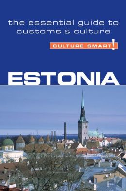 Culture Smart! - Estonia: A Guick Guide to Customs and Etiquette