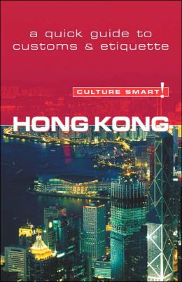 Culture Smart! Hong Kong: A Quick Guide to Customs and Etiquette