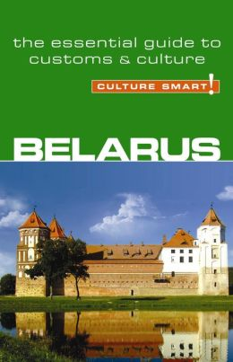 Culture Smart! Belarus: A Quick Guide to Customs and Etiquette