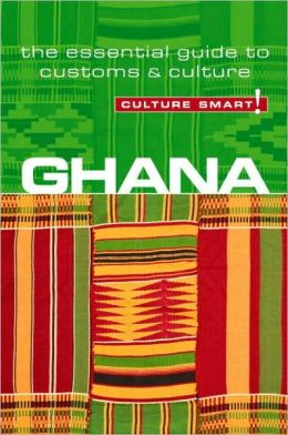 Ghana - Culture Smart!: A Quick Guide to Customs and Culture