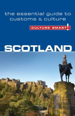 Culture Smart! Scotland: The Essential Guide to Customs & Culture