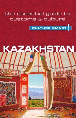 Kazakhstan - Culture Smart!: The Essential Guide to Customs & Culture