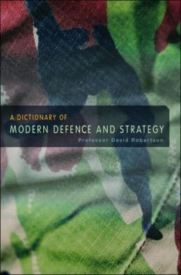 A Dictionary of Modern Defence and Strategy