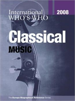 International Who's Who in Classical Music 2008