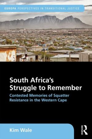 South Africa's Struggle to Remember: Contested Memories of Squatter Resistance in the Western Cape