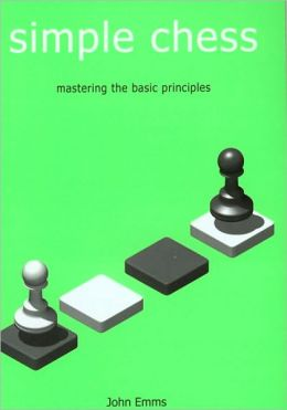Simple Chess: Mastering the Basic Principles