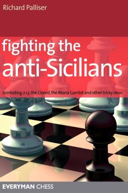 Fighting the Anti-Sicilians: Combating 2 c3, the Closed, Bb5 lines, the Morra Gambit and other tricky ideas