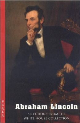 Abraham Lincoln: Selections from the White House Collection