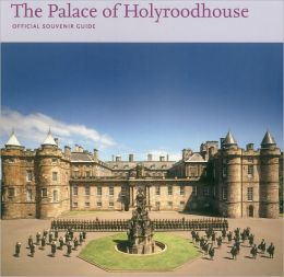 Palace of Holyroodhouse: Official Souvenir Guide