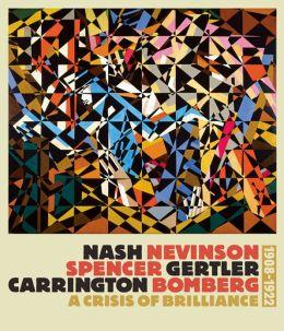 Nash/Nevinson/Spencer/Gertler/Carrington/Bomberg: A Crisis of Brilliance, 1908 - 1923