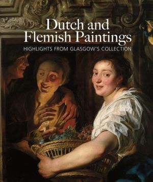 Dutch and Flemish Paintings: Highlights from Glasgow's Collection