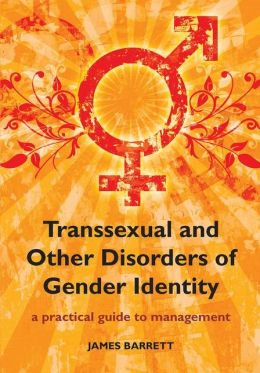Transexual and Other Disorders of Gender Identity: A Practical Guide to Management