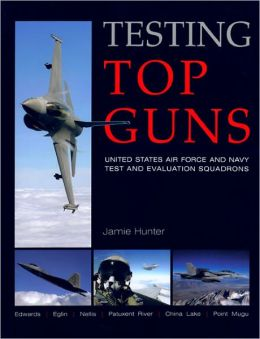 Testing Top Guns: United States Air Force and Navy Test and Evaluation Squadrons