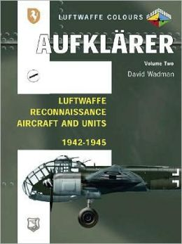 Aufklarer, Volume 2: Luftwaffe Reconnaissance Aircraft and Units, 1942-1945