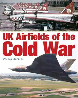 UK Airfields of the Cold War Philip Birtles