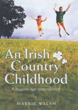 An Irish Country Childhood: A Bygone Age Remembered