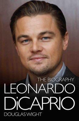 Leonardo DiCaprio: The Biography