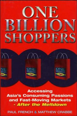 One Billion Shoppers: Accessing Asia's Consuming Passions and Fast-Moving Markets after the Meltdown