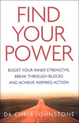 Find Your Power: Boost Your Inner Strengths, Break Through Blocks and Achieve Inspired Action