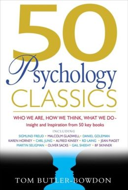 50 Psychology Classics: Who We Are, How We Think, What We Do - Insight and Inspiration from 50 Key Books