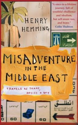 Misadventure in the Middle East: Travels As Tramp, Artist and Spy