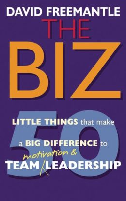 The Biz: 50 Little Things that Make a Big Difference to Team Motivation & Leadership