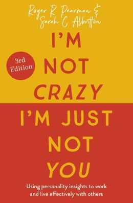 I'm Not Crazy, I'm Just Not You: The Real Meaning of the Sixteen Personality Types