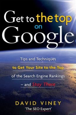 Get to the Top on Google: Search Engine Optimization and Website Promotion Techniques to Get Your Site to the Top of the Search Engine Rankings - and STAY THERE
