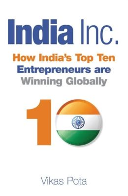 India, Inc.: How India's Top Entreprenuers are Winning Globally