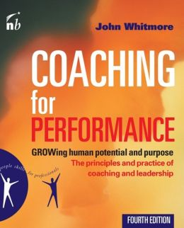 Coaching for Performance, 4th Edition: GROWing Human Potential and Purpose