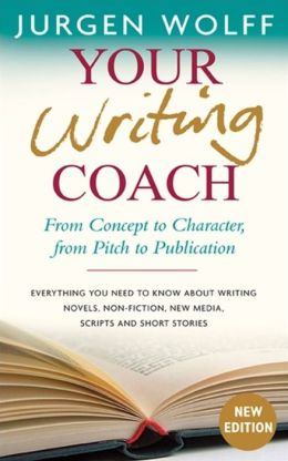 Your Writing Coach: From Concept to Character, From Pitch to Publication- Everything You Need to Know About Writing Novels, Nonfiction, New Media, Scripts, and Short Stories