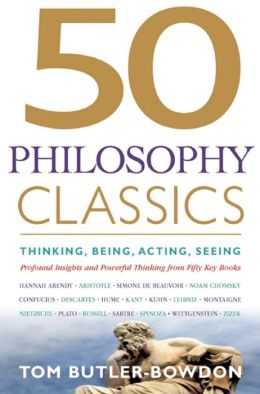 50 Philosophy Classics: Thinking, Being, Acting, Seeing, Profound Insights and Powerful Thinking from 50 Key Books