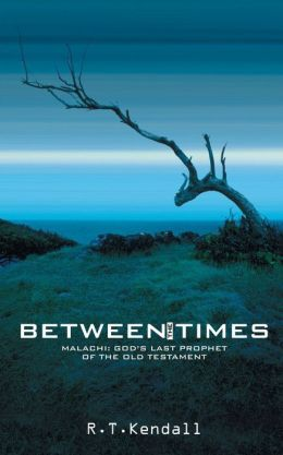 Between the Times: Malachi: God's Last Prophet of the Old Testament