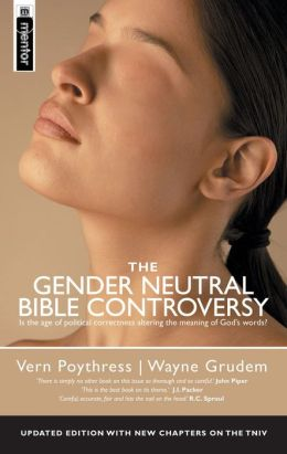 The Gender Neutral Bible Controversy: Is the age of political correctness altering the meaning of God's words?