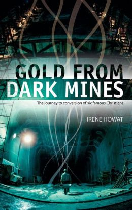 Gold From Dark Mines: The journey to conversion of six famous Christians