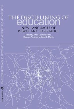 The Disciplining of Education: New Languages of Power and Resistance