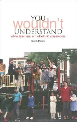 YOU Wouldn't Understand...: White Teachers in Multi-Ethnic Classrooms