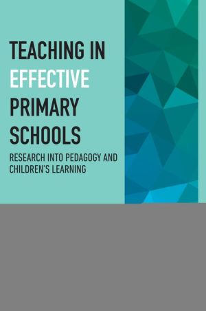 Effective Teachers in Primary Schools: Key Research on Pedagogy and Children's Learning