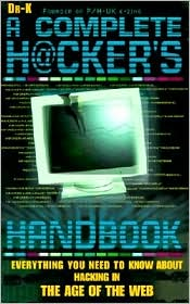 The Complete Hacker's Handbook: Everything You Need to Know about Hacking in the Age of the Web