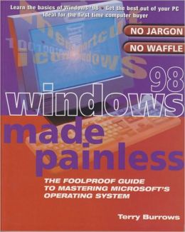 Windows 98 Made Painless: The Foolproof Guide to Mastering Microsoft's Operating System